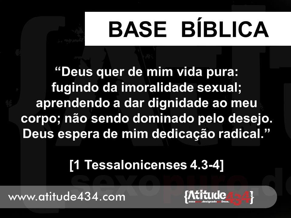 """BASE BÍBLICA """"Deus quer de mim vida pura: fugindo da imoralidade sexual; aprendendo a dar dignidade ao meu corpo; não sendo dominado pelo desejo. Deus"""