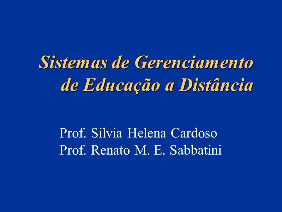Sistemas de Gerenciamento de Educação a Distância Prof. Silvia Helena Cardoso Prof. Renato M. E. Sabbatini