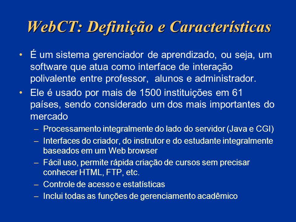 WebCT: Definição e Características É um sistema gerenciador de aprendizado, ou seja, um software que atua como interface de interação polivalente entre professor, alunos e administrador.