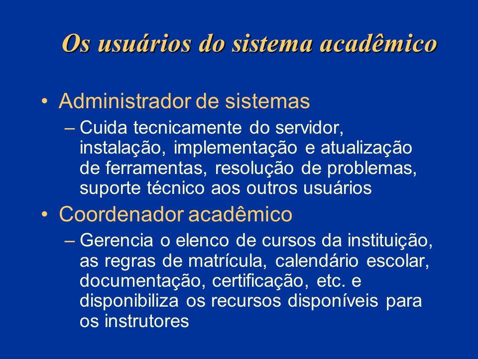 Os usuários do sistema acadêmico Administrador de sistemas –Cuida tecnicamente do servidor, instalação, implementação e atualização de ferramentas, re