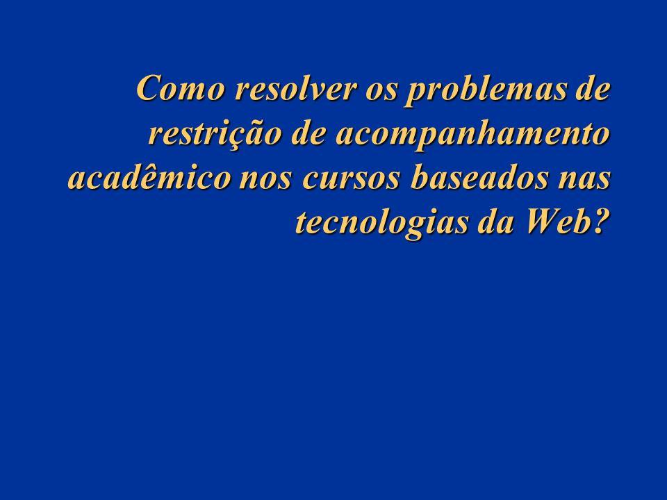 Como resolver os problemas de restrição de acompanhamento acadêmico nos cursos baseados nas tecnologias da Web?