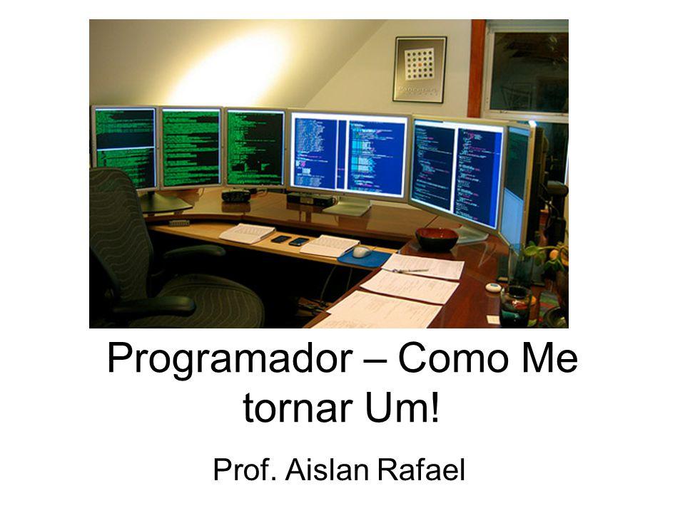 Bom programador Para ser um bom programador, é preciso pensar em termos de valores e variáveis, de loops e condições.