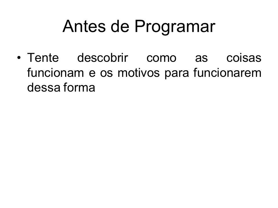 Antes de Programar Tente descobrir como as coisas funcionam e os motivos para funcionarem dessa forma