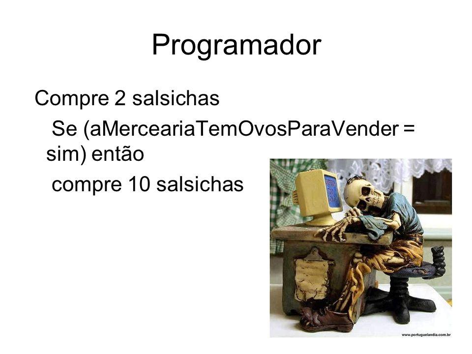Programador Compre 2 salsichas Se (aMerceariaTemOvosParaVender = sim) então compre 10 salsichas