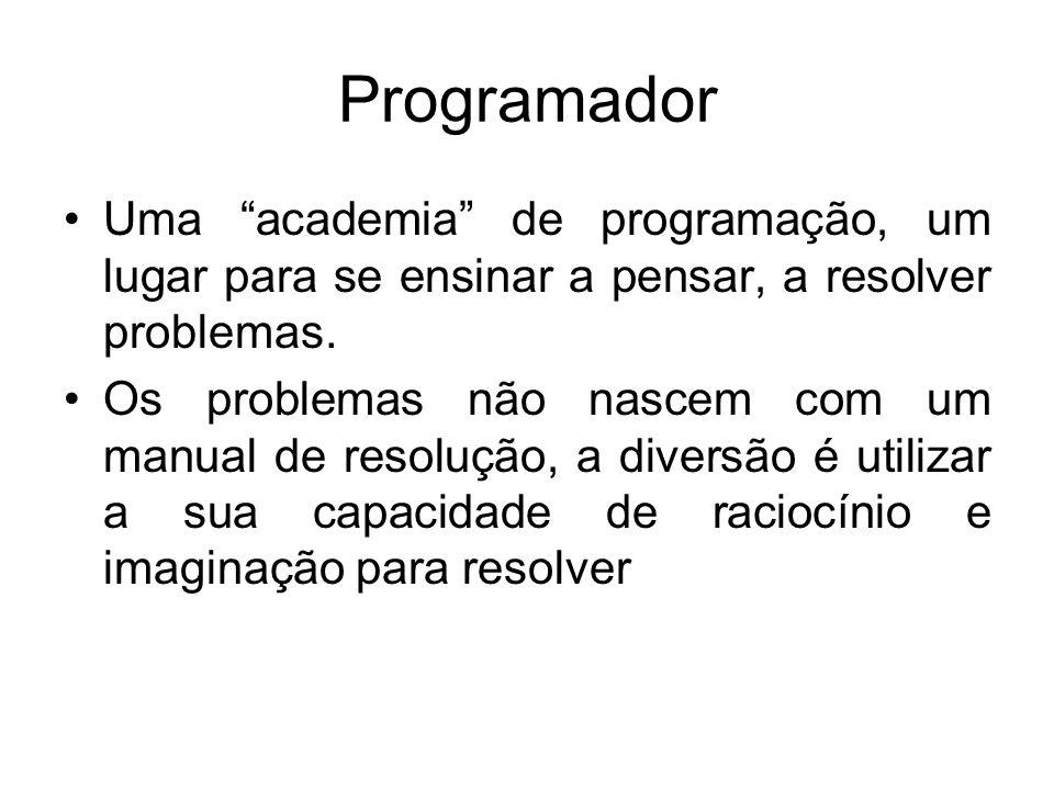 """Programador Uma """"academia"""" de programação, um lugar para se ensinar a pensar, a resolver problemas. Os problemas não nascem com um manual de resolução"""