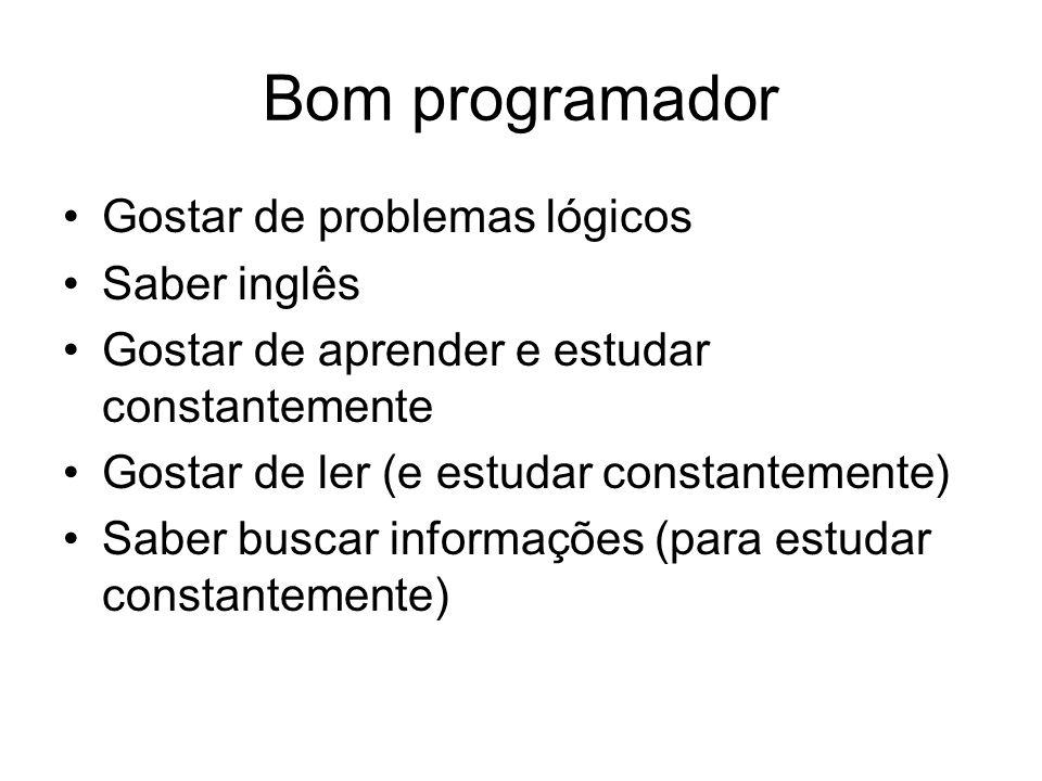 Bom programador Gostar de problemas lógicos Saber inglês Gostar de aprender e estudar constantemente Gostar de ler (e estudar constantemente) Saber bu