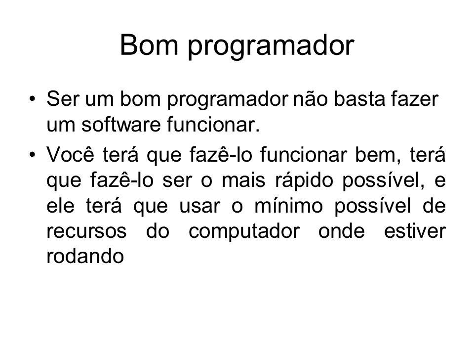 Ser um bom programador não basta fazer um software funcionar. Você terá que fazê-lo funcionar bem, terá que fazê-lo ser o mais rápido possível, e ele