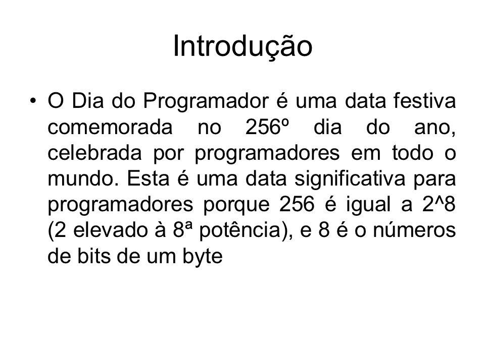 Introdução O Dia do Programador é uma data festiva comemorada no 256º dia do ano, celebrada por programadores em todo o mundo. Esta é uma data signifi