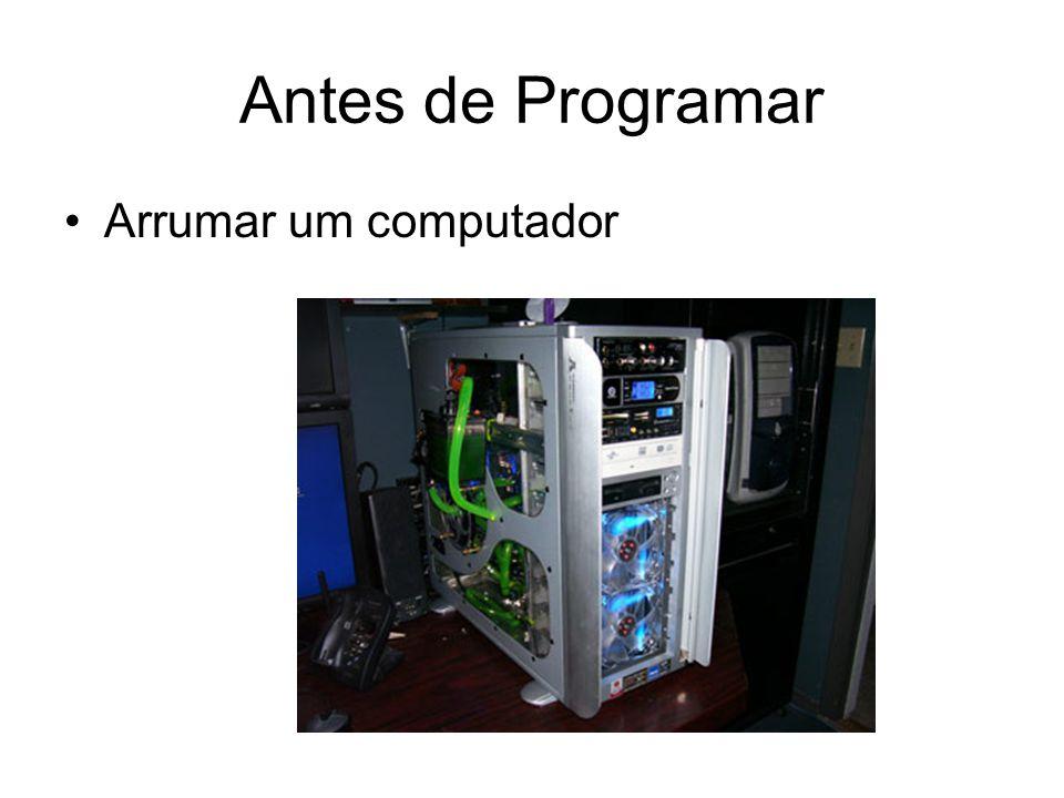 Antes de Programar Arrumar um computador