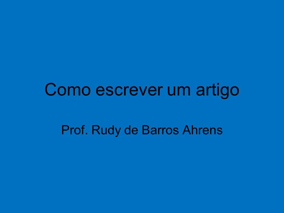 Como escrever um artigo Prof. Rudy de Barros Ahrens