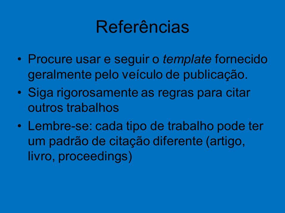 Referências Procure usar e seguir o template fornecido geralmente pelo veículo de publicação. Siga rigorosamente as regras para citar outros trabalhos