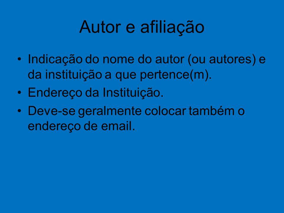 Autor e afiliação Indicação do nome do autor (ou autores) e da instituição a que pertence(m).