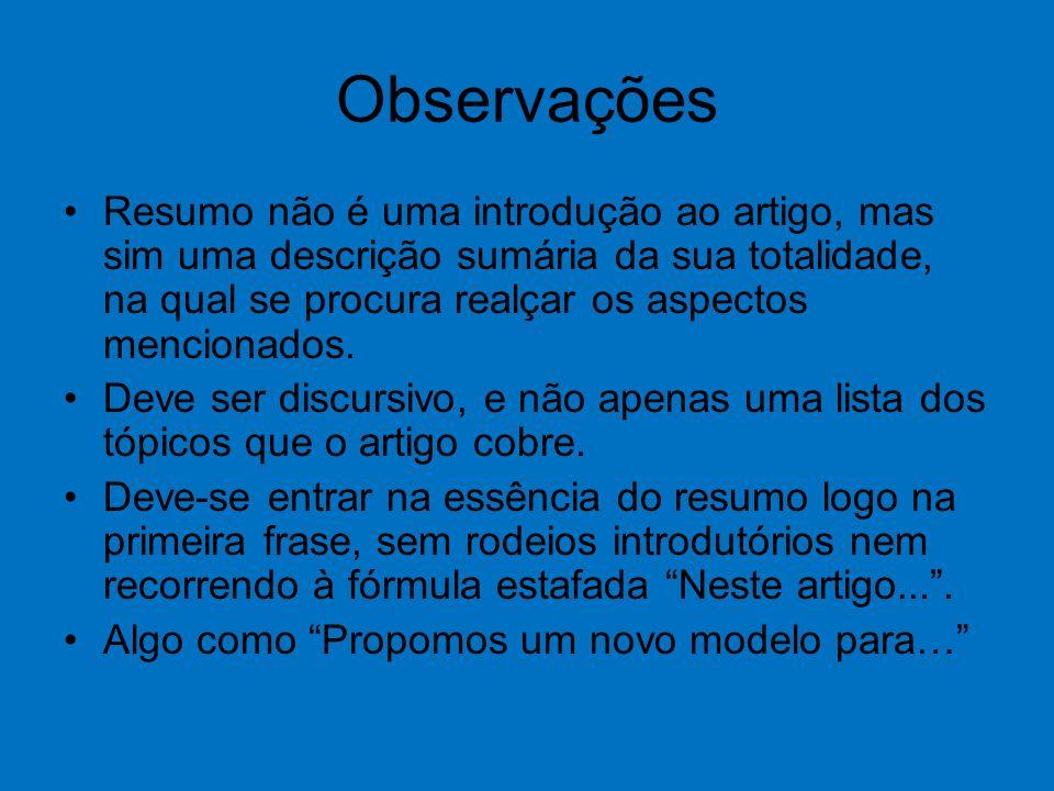 Observações Resumo não é uma introdução ao artigo, mas sim uma descrição sumária da sua totalidade, na qual se procura realçar os aspectos mencionados.