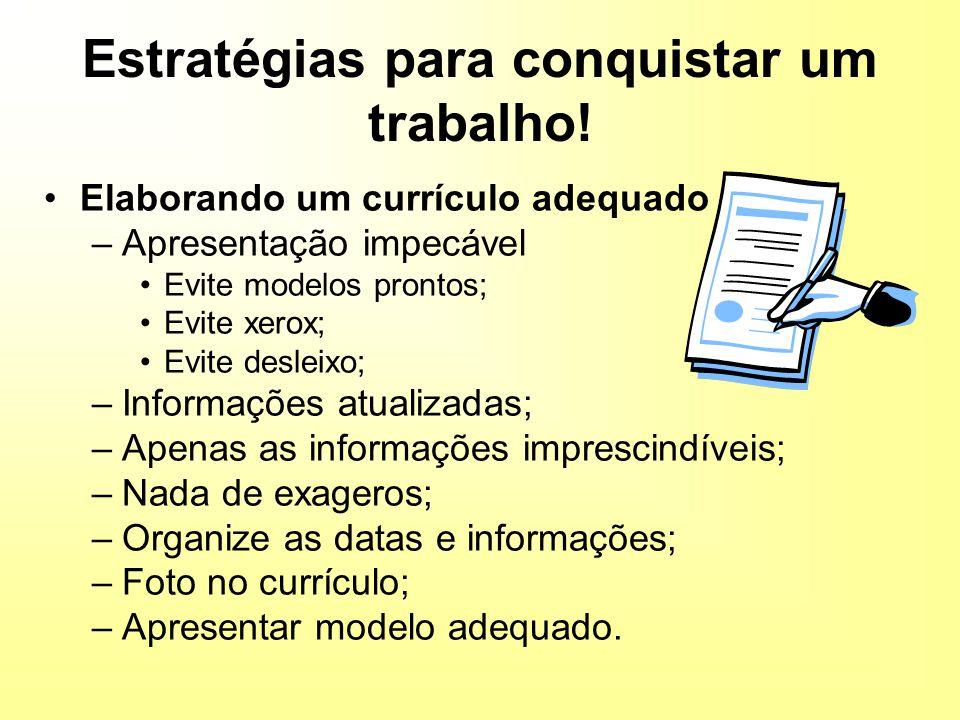 Elaborando um currículo adequado –Apresentação impecável Evite modelos prontos; Evite xerox; Evite desleixo; –Informações atualizadas; –Apenas as info