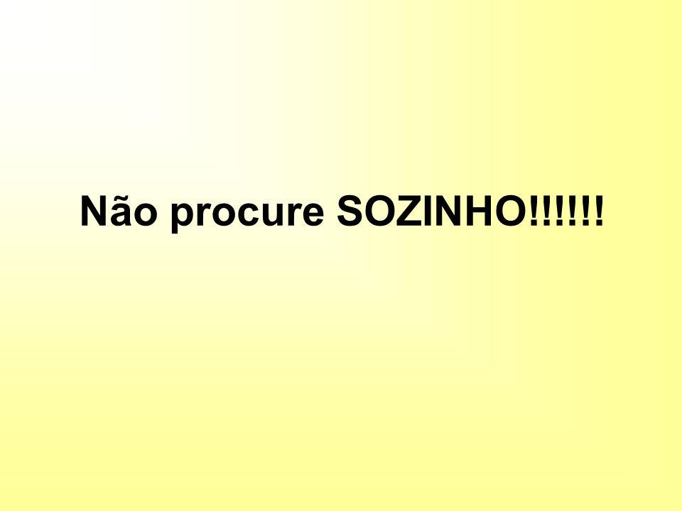 Não procure SOZINHO!!!!!!