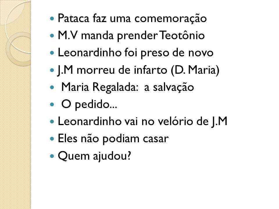 Pataca faz uma comemoração M.V manda prender Teotônio Leonardinho foi preso de novo J.M morreu de infarto (D.
