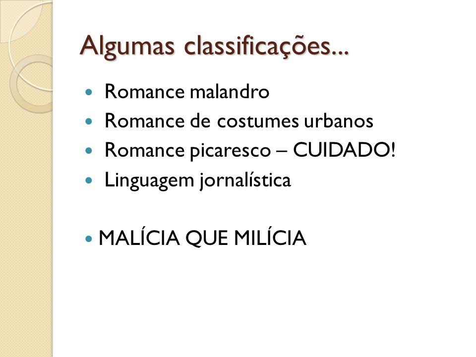 Algumas classificações...Romance malandro Romance de costumes urbanos Romance picaresco – CUIDADO.