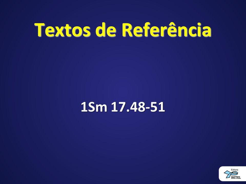 Textos de Referência 1Sm 17.48-51