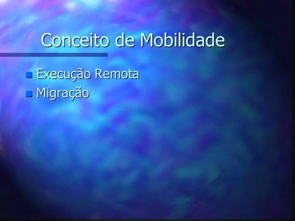 Conceito de Mobilidade n Execução Remota n Migração