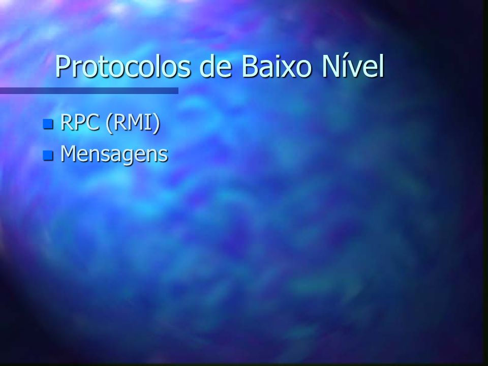 Protocolos de Baixo Nível n RPC (RMI) n Mensagens