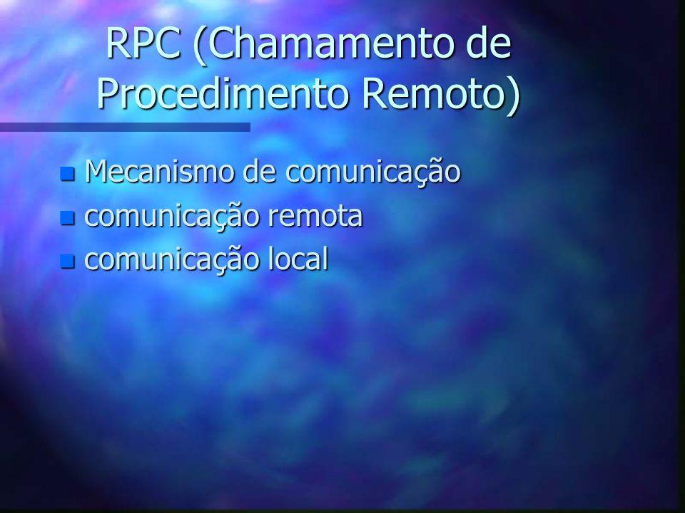 RPC (Chamamento de Procedimento Remoto) n Mecanismo de comunicação n comunicação remota n comunicação local