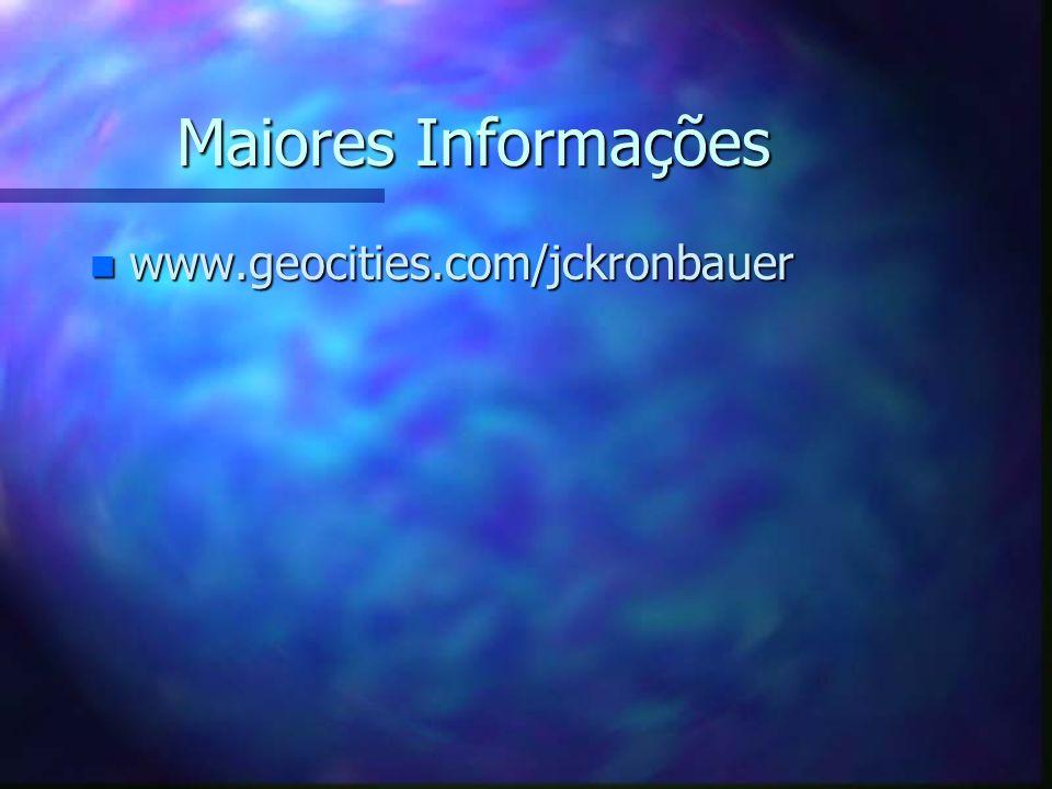 Maiores Informações n www.geocities.com/jckronbauer