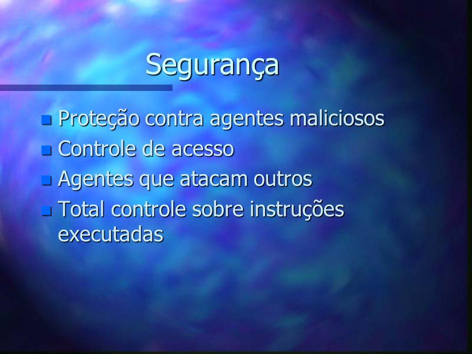 Segurança n Proteção contra agentes maliciosos n Controle de acesso n Agentes que atacam outros n Total controle sobre instruções executadas