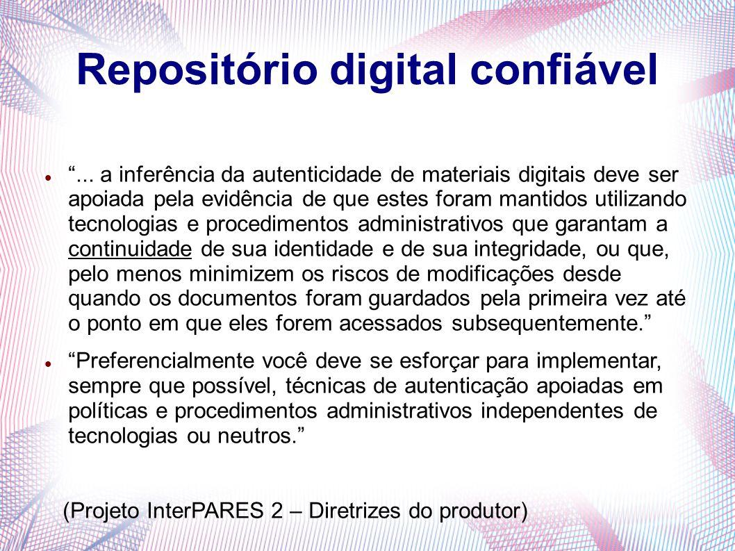 """Repositório digital confiável """"... a inferência da autenticidade de materiais digitais deve ser apoiada pela evidência de que estes foram mantidos uti"""