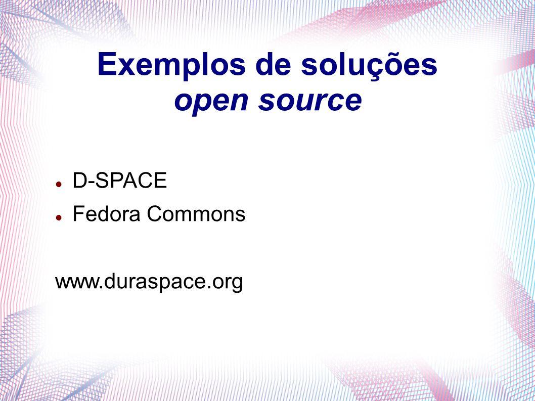 Exemplos de soluções open source D-SPACE Fedora Commons www.duraspace.org