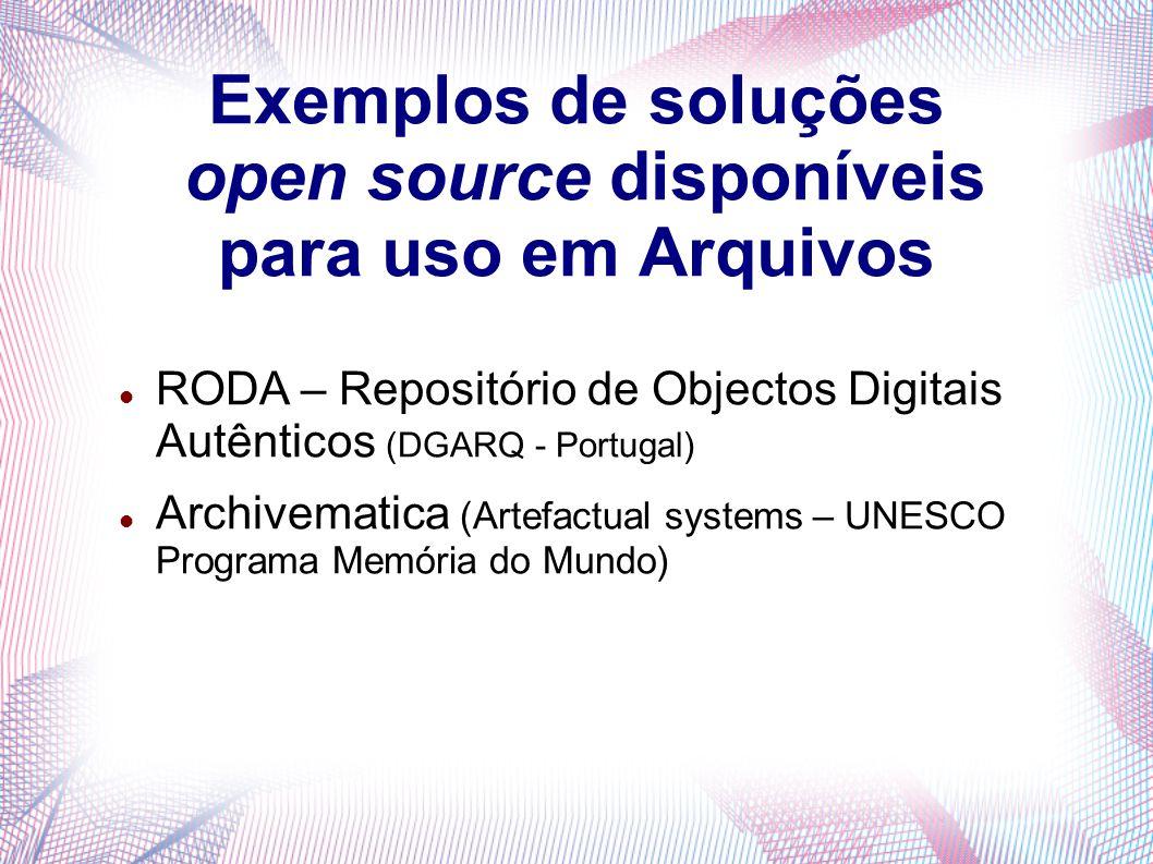 Exemplos de soluções open source disponíveis para uso em Arquivos RODA – Repositório de Objectos Digitais Autênticos (DGARQ - Portugal) Archivematica