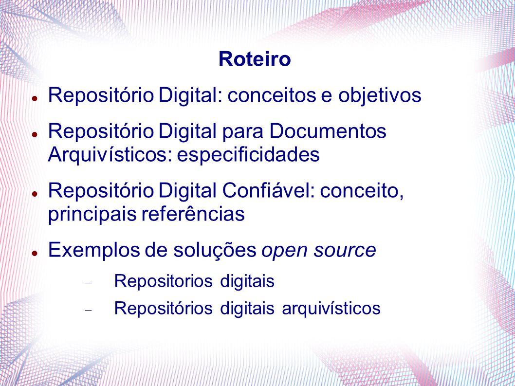 Roteiro Repositório Digital: conceitos e objetivos Repositório Digital para Documentos Arquivísticos: especificidades Repositório Digital Confiável: c