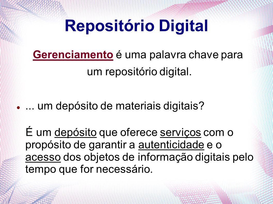 Repositório Digital Gerenciamento é uma palavra chave para um repositório digital.... um depósito de materiais digitais? É um depósito que oferece ser