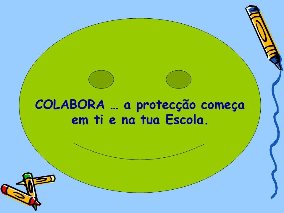 COLABORA … a protecção começa em ti e na tua Escola.