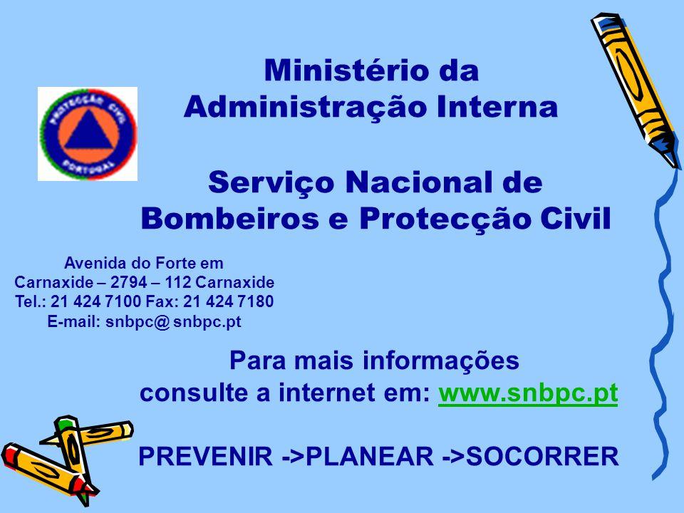 Ministério da Administração Interna Para mais informações consulte a internet em: www.snbpc.ptwww.snbpc.pt PREVENIR ->PLANEAR ->SOCORRER Avenida do Fo