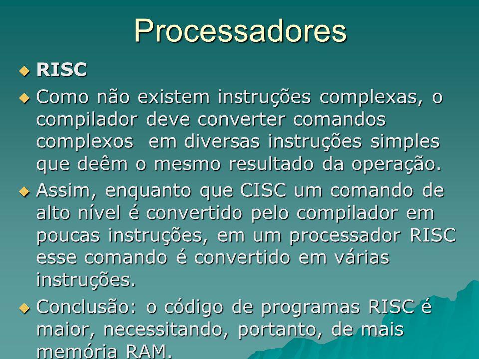 Processadores  RISC  Como não existem instruções complexas, o compilador deve converter comandos complexos em diversas instruções simples que deêm o