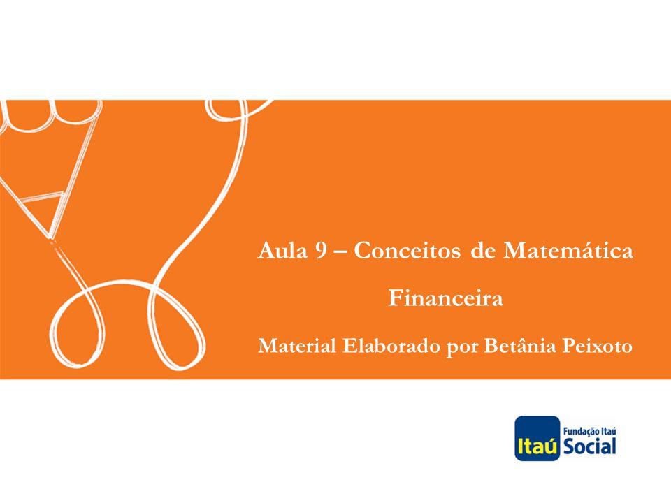 Aula 9 – Conceitos de Matemática Financeira Material Elaborado por Betânia Peixoto