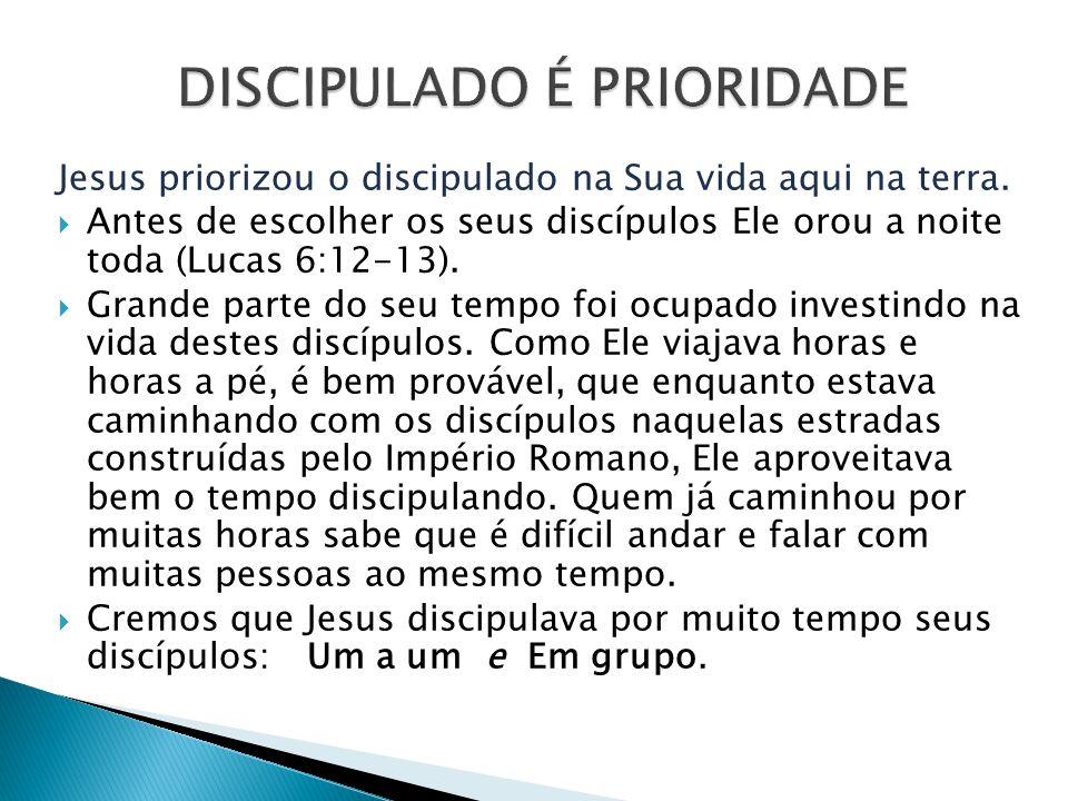 Jesus priorizou o discipulado na Sua vida aqui na terra.  Antes de escolher os seus discípulos Ele orou a noite toda (Lucas 6:12-13).  Grande parte