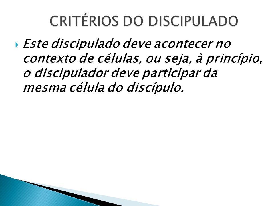  Este discipulado deve acontecer no contexto de células, ou seja, à princípio, o discipulador deve participar da mesma célula do discípulo.