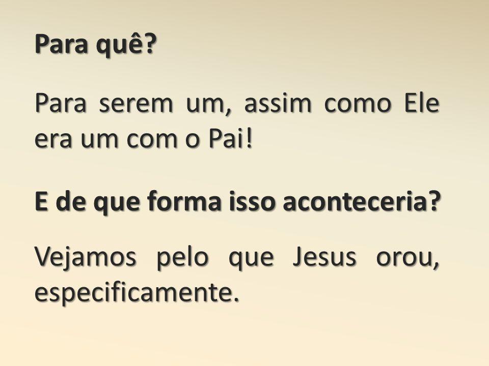 1º Pela fé deles Vers. 8 Creiam que Tu Me enviaste Vers. 11 Guarda-os no Teu nome