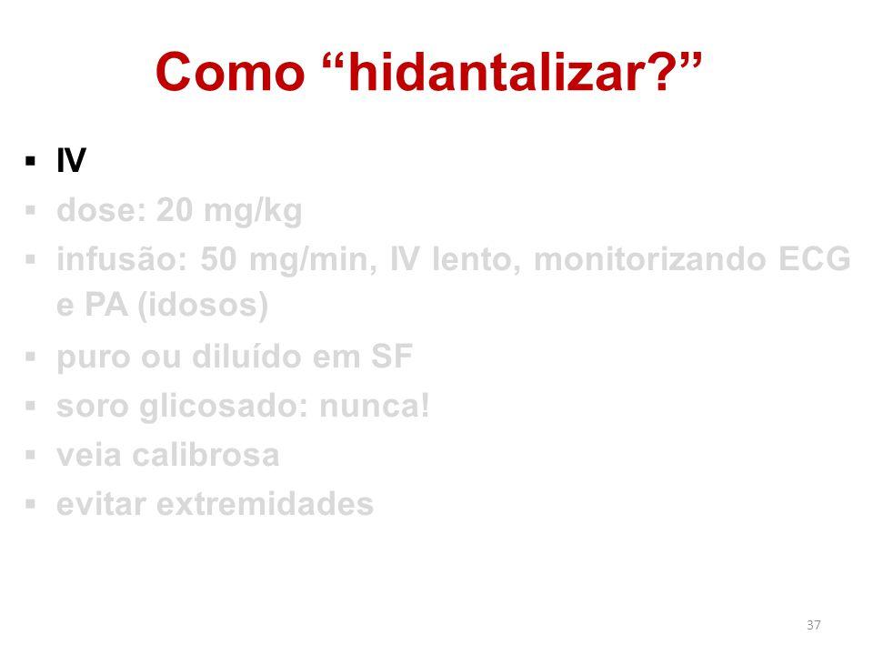 """37 Como """"hidantalizar?""""  IV  dose: 20 mg/kg  infusão: 50 mg/min, IV lento, monitorizando ECG e PA (idosos)  puro ou diluído em SF  soro glicosado"""
