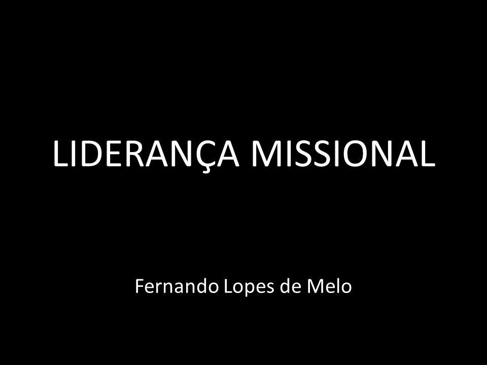 LIDERANÇA MISSIONAL Fernando Lopes de Melo