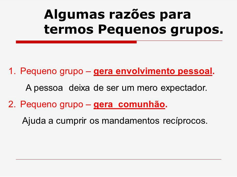 Algumas razões para termos Pequenos grupos.1.Pequeno grupo – gera envolvimento pessoal.