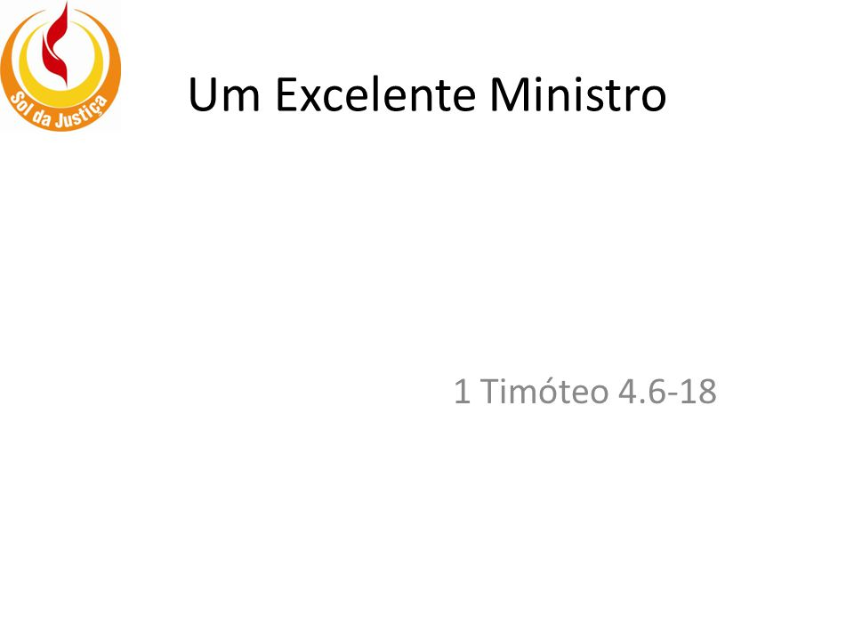 Um Excelente Ministro 1 Timóteo 4.6-18