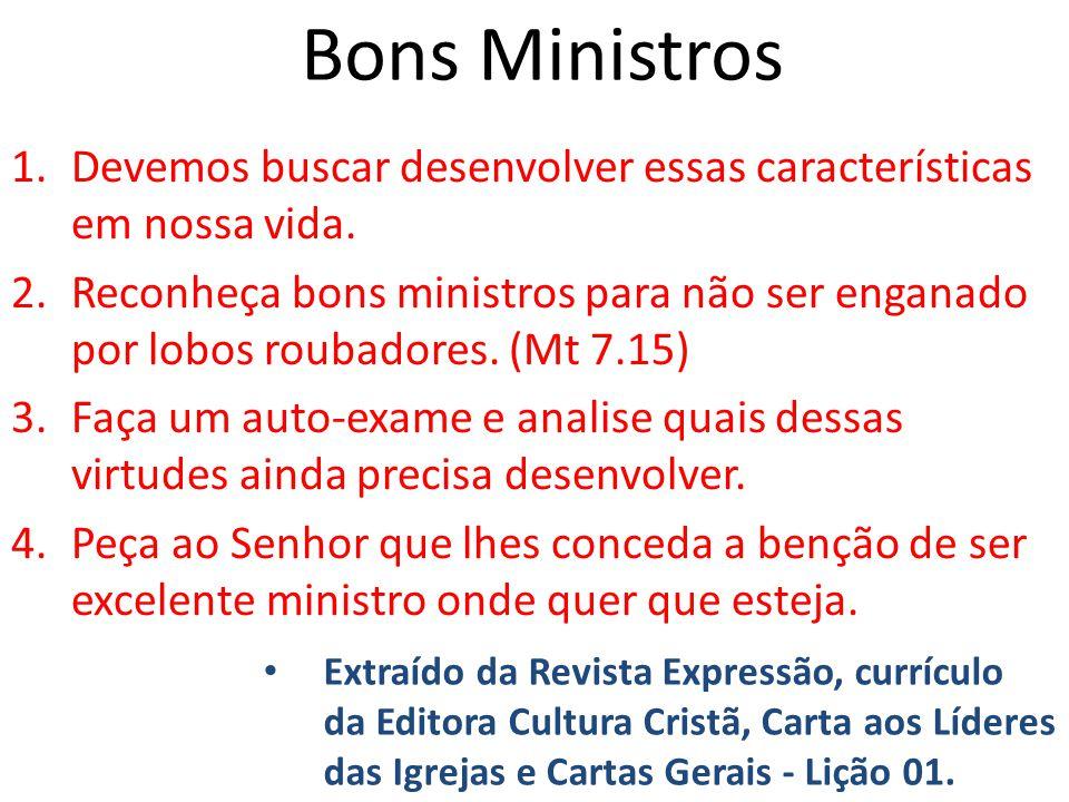 Bons Ministros 1.Devemos buscar desenvolver essas características em nossa vida. 2.Reconheça bons ministros para não ser enganado por lobos roubadores