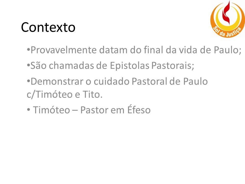 Contexto Provavelmente datam do final da vida de Paulo; São chamadas de Epistolas Pastorais; Demonstrar o cuidado Pastoral de Paulo c/Timóteo e Tito.