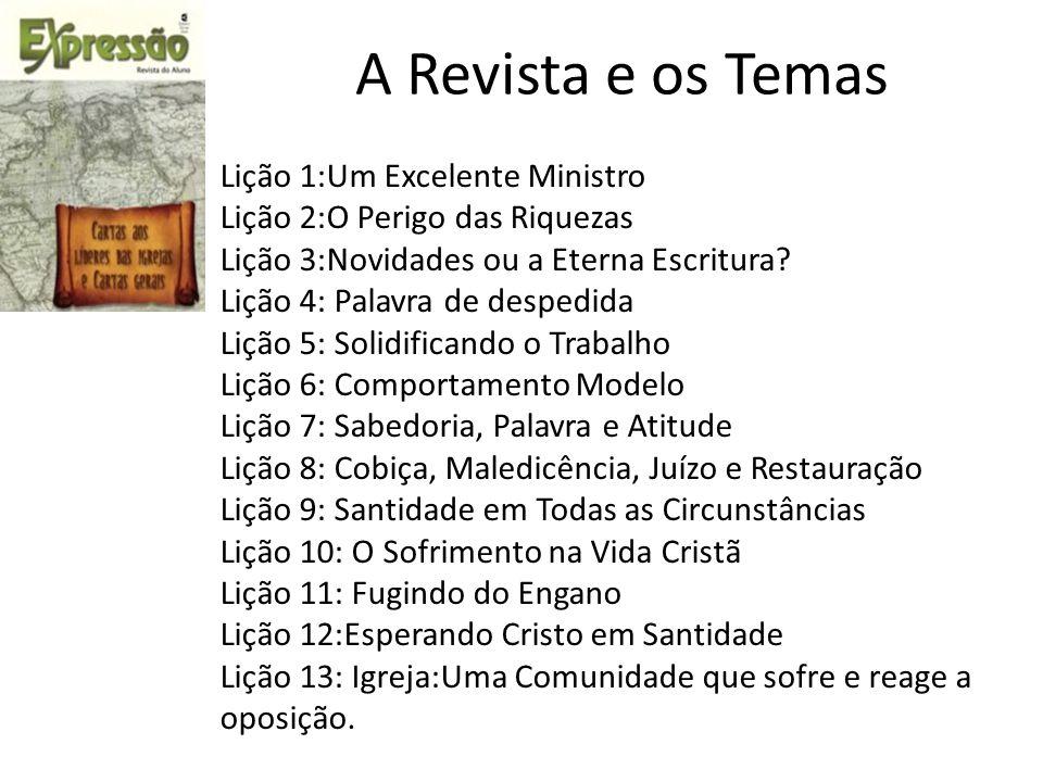A Revista e os Temas Lição 1:Um Excelente Ministro Lição 2:O Perigo das Riquezas Lição 3:Novidades ou a Eterna Escritura.