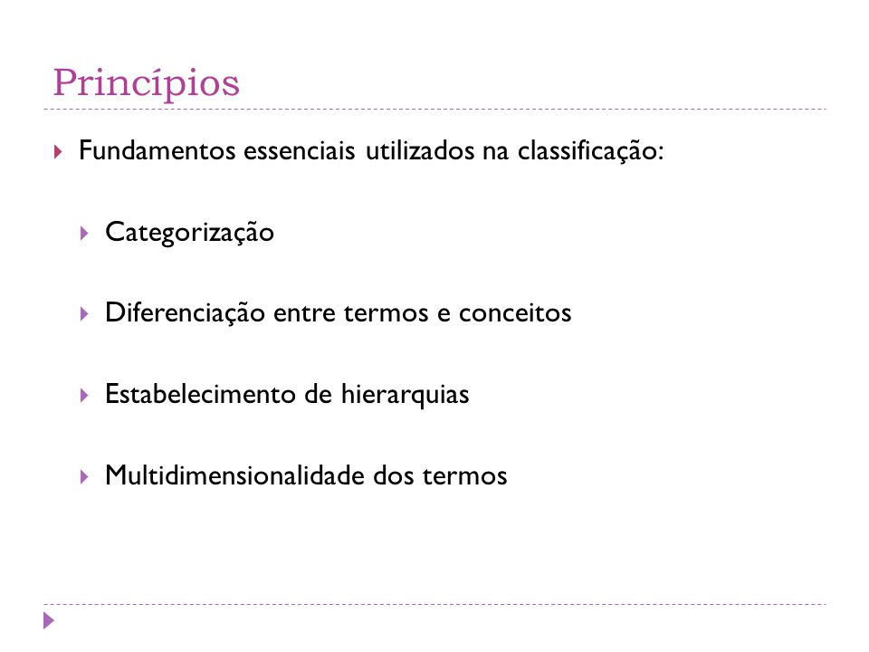 Princípios  Fundamentos essenciais utilizados na classificação:  Categorização  Diferenciação entre termos e conceitos  Estabelecimento de hierarq