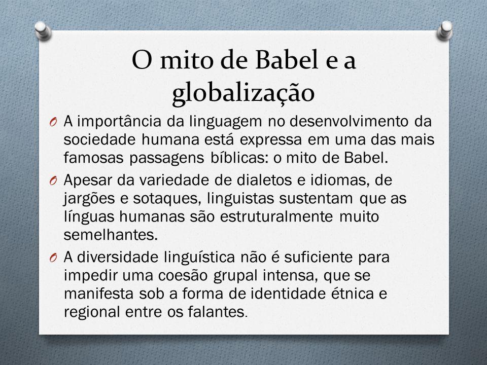 O mito de Babel e a globalização O A importância da linguagem no desenvolvimento da sociedade humana está expressa em uma das mais famosas passagens b
