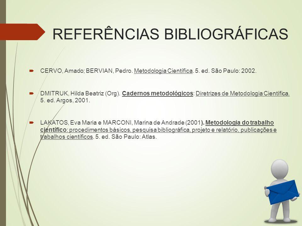 REFERÊNCIAS BIBLIOGRÁFICAS  CERVO, Amado; BERVIAN, Pedro.