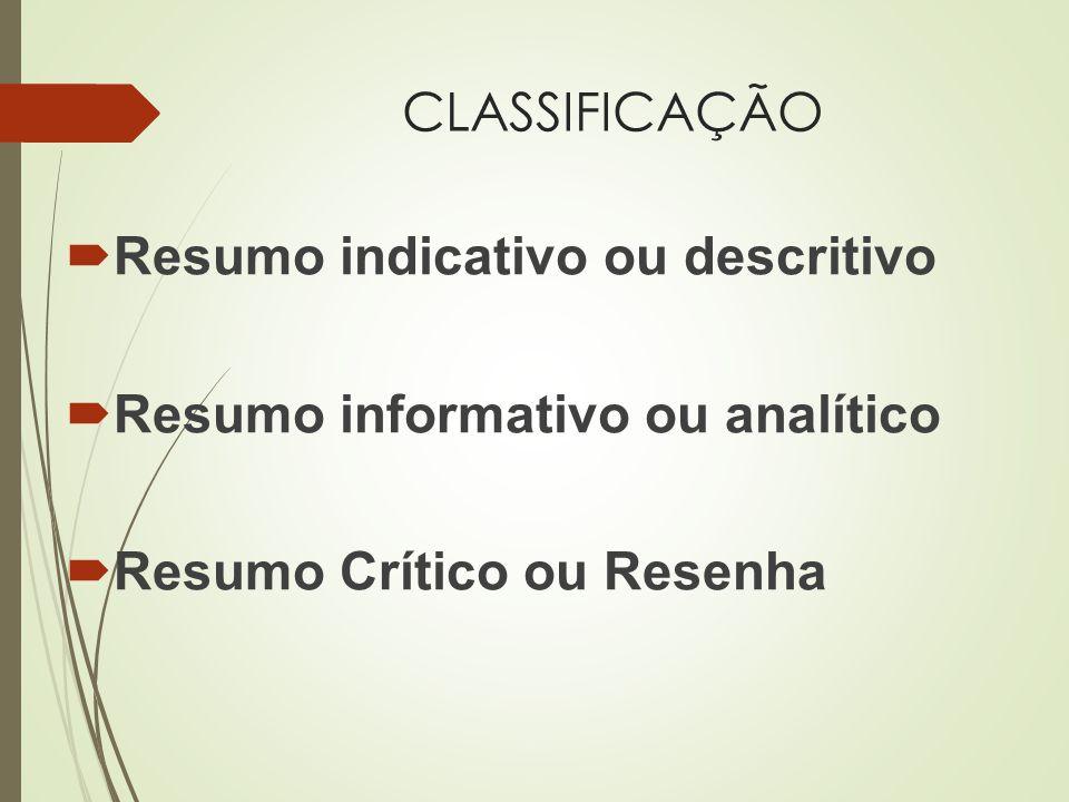 CLASSIFICAÇÃO  Resumo indicativo ou descritivo  Resumo informativo ou analítico  Resumo Crítico ou Resenha